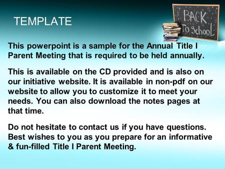 TEMPLATE This powerpoint is a sample for the Annual Title I Parent Meeting that is required to be held annually. This is available on the CD provided and.