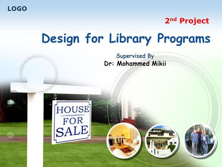 LOGO 2 nd Project Design for Library Programs Supervised By Dr: Mohammed Mikii.