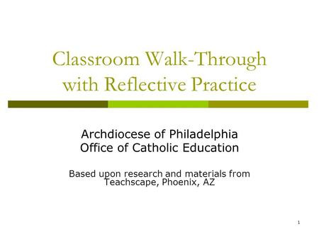 1 Classroom Walk-Through with Reflective Practice Archdiocese of Philadelphia Office of Catholic Education Based upon research and materials from Teachscape,