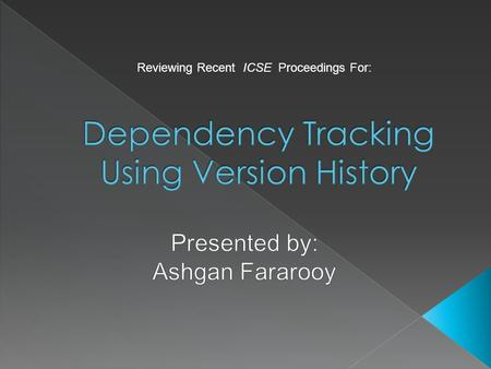 Reviewing Recent ICSE Proceedings For:.  Defining and Continuous Checking of Structural Program Dependencies  Automatic Inference of Structural Changes.