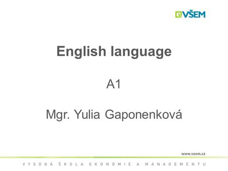 English language A1 Mgr. Yulia Gaponenková. Contact me Name: Julia Gaponenkova Degree: Mgr.