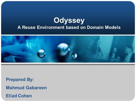 Odyssey A Reuse Environment based on Domain Models Prepared By: Mahmud Gabareen Eliad Cohen.