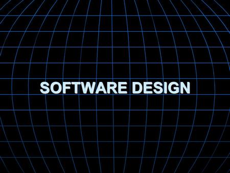 SOFTWARE DESIGN. What is? It's a meaningful engineering representation of something that is to be built. There are four major concerns for design. They.