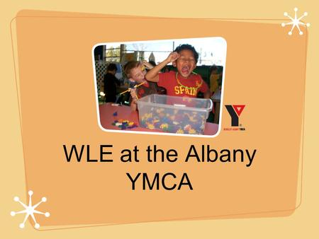 WLE at the Albany YMCA. What does the YMCA do? Serves as a before & after school program for Cornell students, kinder- 5th grade,which is called Kids.