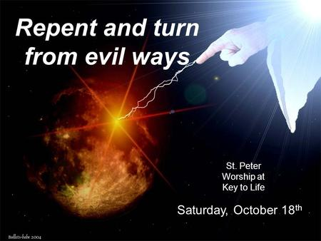 Repent and turn from evil ways St. Peter Worship at Key to Life Saturday, October 18 th.