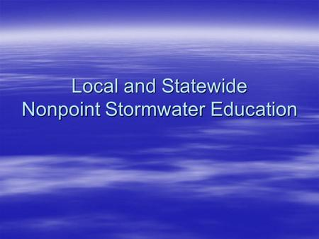 Local and Statewide Nonpoint Stormwater Education.