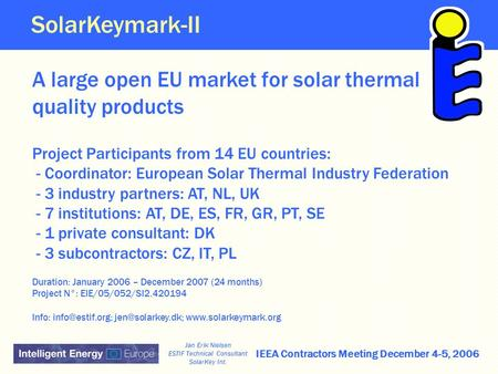 IEEA Contractors Meeting December 4-5, 2006 Jan Erik Nielsen ESTIF Technical Consultant SolarKey Int. A large open EU market for solar thermal quality.