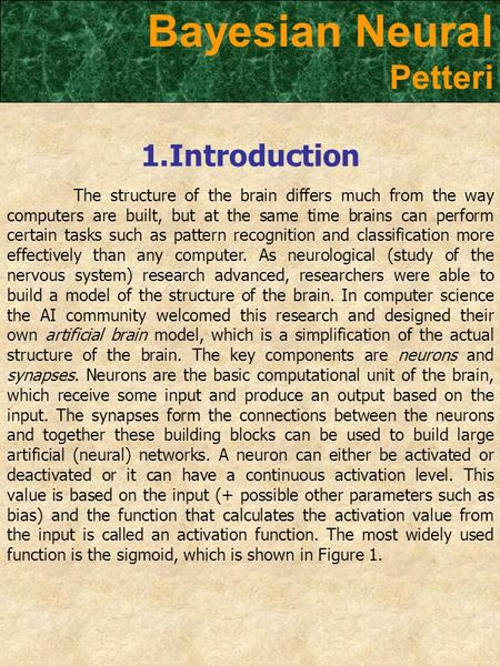 1.Introduction The structure of the brain differs much from the way computers are built, but at the same time brains can perform certain tasks such as.