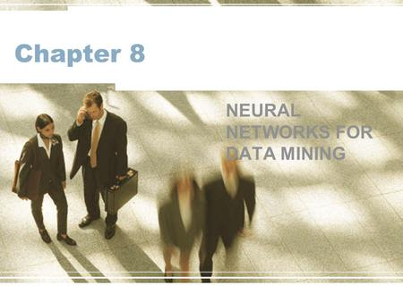 Chapter 8 NEURAL NETWORKS FOR DATA MINING. Learning Objectives Understand the concept and different types of artificial neural networks (ANN) Learn the.