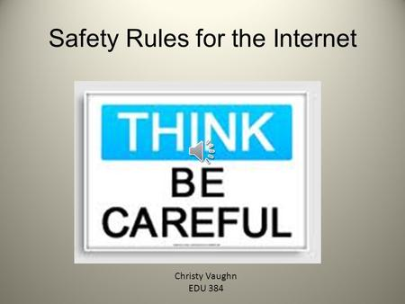 Safety Rules for the Internet Christy Vaughn EDU 384.