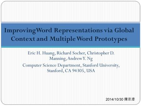 Eric H. Huang, Richard Socher, Christopher D. Manning, Andrew Y. Ng Computer Science Department, Stanford University, Stanford, CA 94305, USA ImprovingWord.