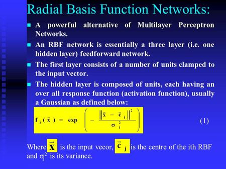 Radial Basis Function Networks: A powerful alternative of Multilayer Perceptron A powerful alternative of Multilayer Perceptron Networks. An RBF network.
