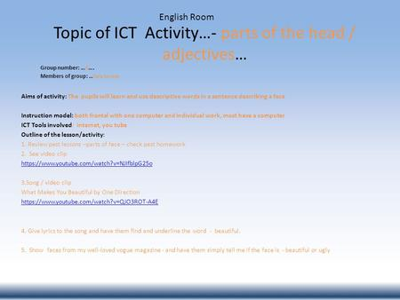 Topic of ICT Activity…- parts of the head / adjectives… Group number: …9…. Members of group: … Sara Seruya English Room Aims of activity: The pupils will.