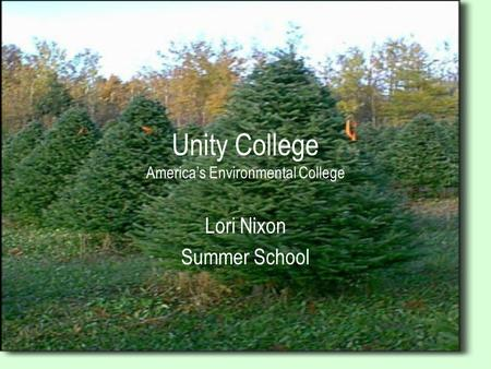 Unity College America's Environmental College Lori Nixon Summer School.