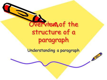Overview of the structure of a paragraph Understanding a paragraph.