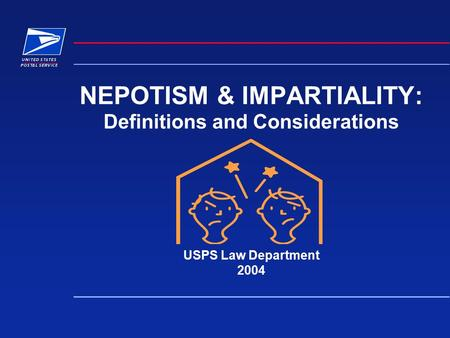 NEPOTISM & IMPARTIALITY: Definitions and Considerations USPS Law Department 2004.