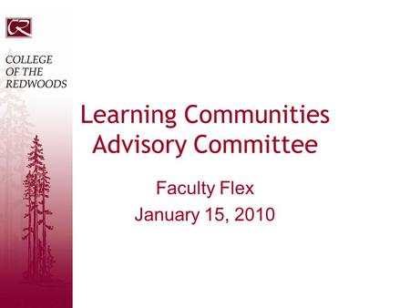 Learning Communities Advisory Committee Faculty Flex January 15, 2010.