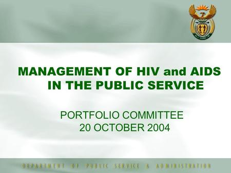 PORTFOLIO COMMITTEE 20 OCTOBER 2004 MANAGEMENT OF HIV and AIDS IN THE PUBLIC SERVICE.