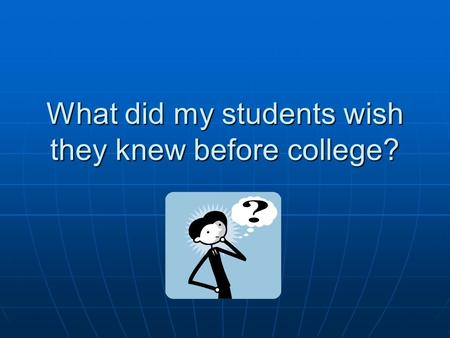 What did my students wish they knew before college?