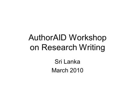 AuthorAID Workshop on Research Writing Sri Lanka March 2010.