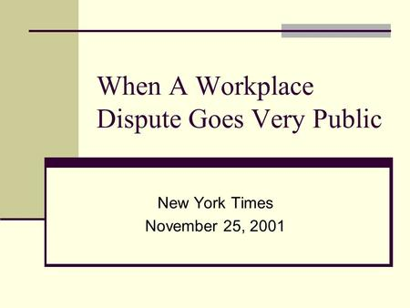 When A Workplace Dispute Goes Very Public New York Times November 25, 2001.
