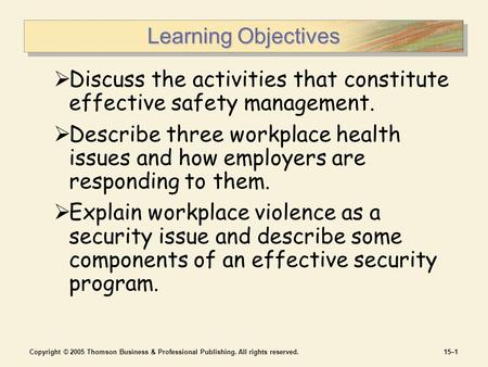 Copyright © 2005 Thomson Business & Professional Publishing. All rights reserved.15–1 Learning Objectives  Discuss the activities that constitute effective.