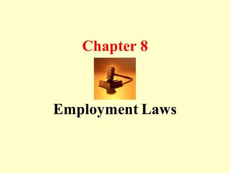 Chapter 8 Employment Laws. Employment Act Industrial Relations Act Trade Unions Act Trade Disputes Act Workmen's Compensation Act Retirement Age Act Workplace.