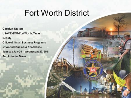 BUILDING STRONG ® Fort Worth District Carolyn Staten USACE-SWF-Fort Worth, Texas Deputy Office of Small Business Programs 5 th Annual Business Conference.