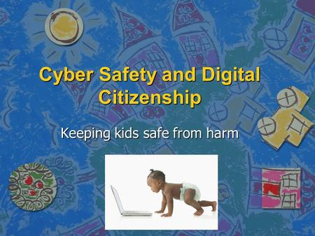 Cyber Safety and Digital Citizenship Keeping kids safe from harm.