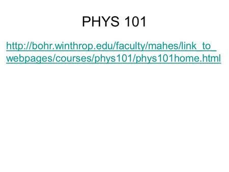 PHYS 101  webpages/courses/phys101/phys101home.html.