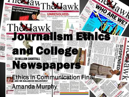 Journalism Ethics and College Newspapers Ethics in Communication Final Amanda Murphy.