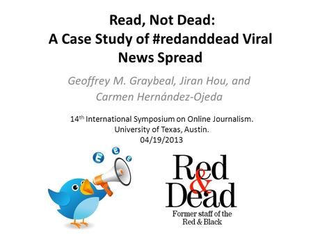 04/19/2013. 14 th International Symposium on Online Journalism Read, Not Dead: A case study of #redanddead viral news spread Read, Not Dead: A Case Study.