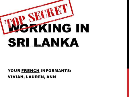 WORKING IN SRI LANKA YOUR FRENCH INFORMANTS: VIVIAN, LAUREN, ANN.