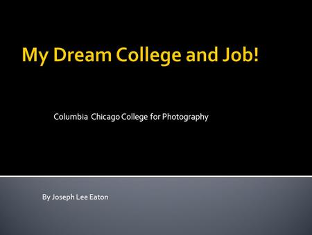 Columbia Chicago College for Photography By Joseph Lee Eaton.