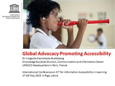 Global Advocacy Promoting Accessibility Dr Irmgarda Kasinskaite-Buddeberg Knowledge Societies Division, Communication and Information Sector UNESCO Headquarters.