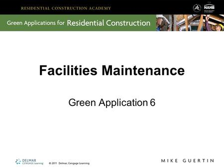 Facilities Maintenance Green Application 6. Key Lessons from FM In FM, we learned about: Tool and equipment safety, and occupant relations Good maintenance.