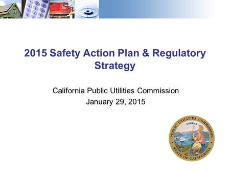 2015 Safety Action Plan & Regulatory Strategy California Public Utilities Commission January 29, 2015.