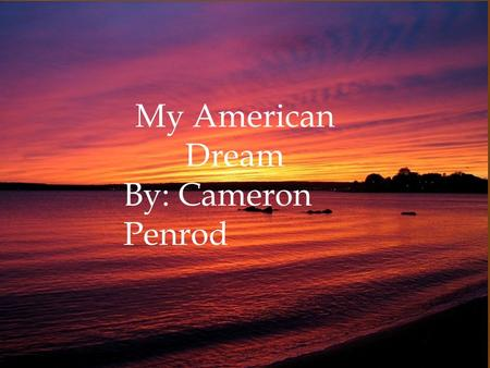 My American Dream By: Cameron Penrod. After I Graduate High School…