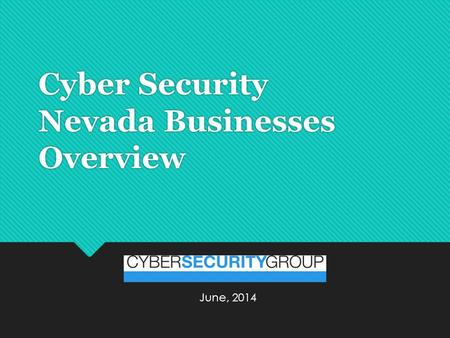 Cyber Security Nevada Businesses Overview June, 2014.