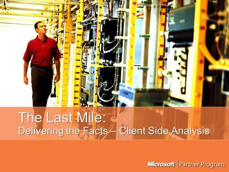 The Last Mile: Delivering the Facts – Client Side Analysis.