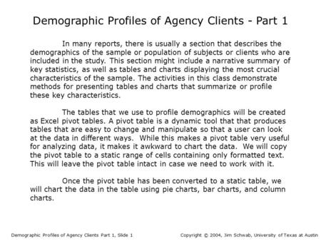 In many reports, there is usually a section that describes the demographics of the sample or population of subjects or clients who are included in the.