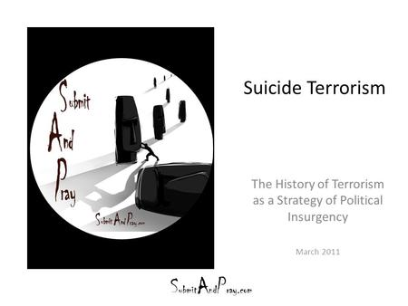 Suicide Terrorism The History of Terrorism as a Strategy of Political Insurgency March 2011.