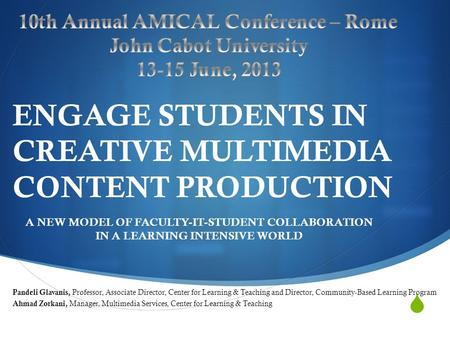  ENGAGE STUDENTS IN CREATIVE MULTIMEDIA CONTENT PRODUCTION A NEW MODEL OF FACULTY-IT-STUDENT COLLABORATION IN A LEARNING INTENSIVE WORLD Pandeli Glavanis,