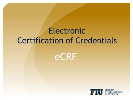 Electronic Certification of Credentials eCRF. What is an eCRF? eCRF is an electronic certification of credentials form for verification of faculty credentials.
