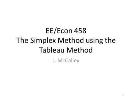 EE/Econ 458 The Simplex Method using the Tableau Method