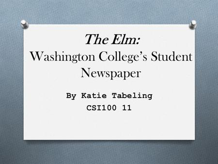 The Elm: Washington College's Student Newspaper By Katie Tabeling CSI100 11.