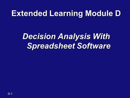 D-1 Extended Learning Module D Decision Analysis With Spreadsheet Software.