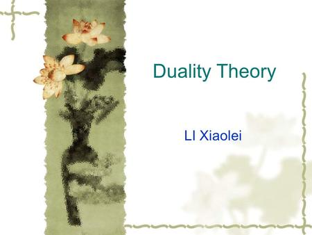Duality Theory LI Xiaolei. Finding the dual of an LP  When taking the dual of a given LP, we refer to the given LP as the primal. If the primal is a.