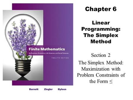 Chapter 6 Linear Programming: The Simplex Method Section 2 The Simplex Method: Maximization with Problem Constraints of the Form ≤