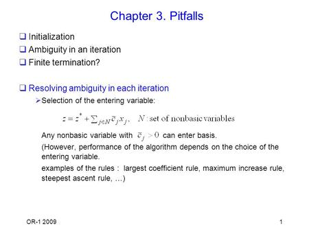 OR-1 20091 Chapter 3. Pitfalls  Initialization  Ambiguity in an iteration  Finite termination?  Resolving ambiguity in each iteration  Selection.